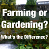 Farming or Gardening? What's the Difference?