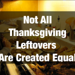 Not All Thanksgiving Leftovers Are Created Equal