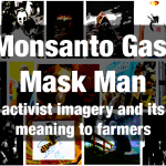 Monsanto Gas Mask Man: Activist imagery and its meaning to farmers