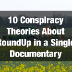 10 Conspiracy Theories About RoundUp in a Single Documentary