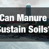 2. Can Manure Sustain Soils?