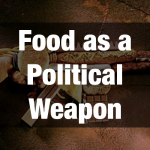 Food as a Political Weapon