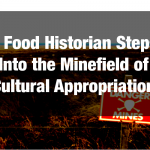 A Food Historian Steps Into the Minefield of Cultural Appropriation
