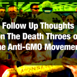 Follow Up Thoughts on The Death Throes of the Anti-GMO Movement