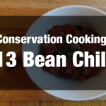Conservation Cooking: 13 Bean Chili